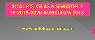 SOAL PTS KELAS 6 SEMESTER 1TP 2019/2020 KURIKULUM 2013
