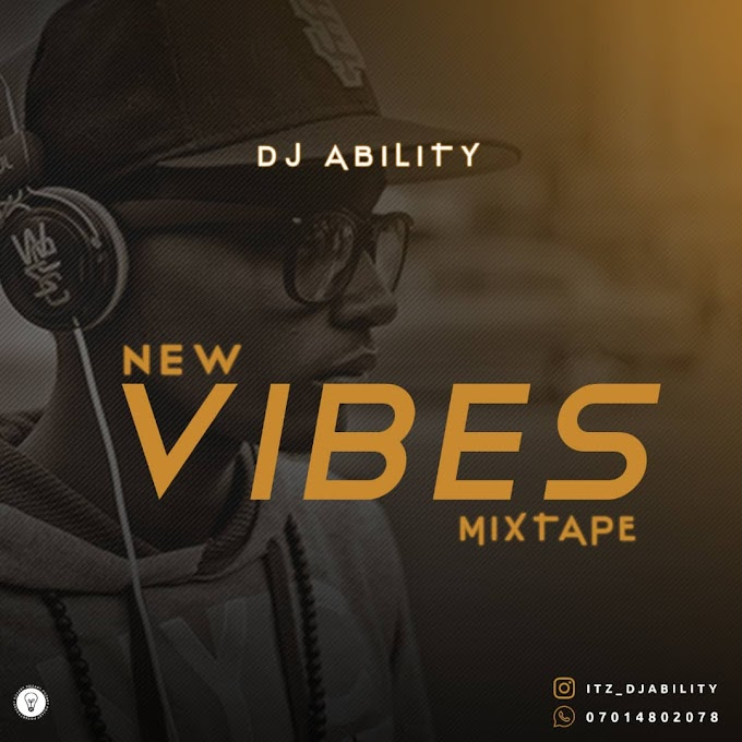 [Mixtape] Dj Ability - New Vibes Mixtape.