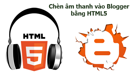 Chèn âm thanh vào Blogger bằng HTML5