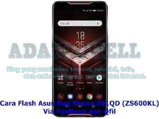 Cara Flash Asus Rog Phone Z01QD (ZS600KL) Via Fastboot dan Qfil
