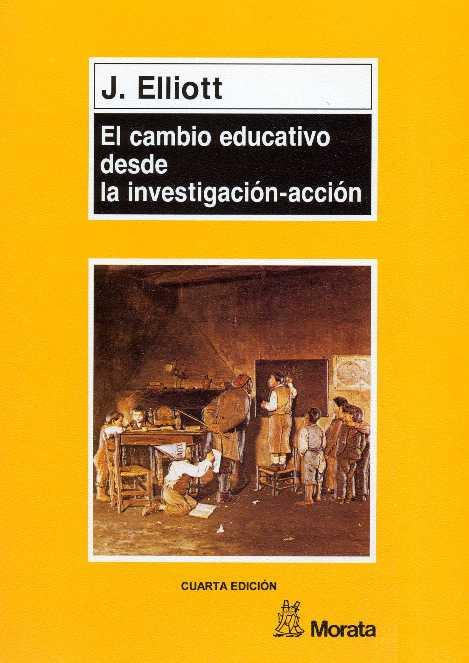El cambio educativo desde la investigación-acción, 4ta Edición – J. Elliott