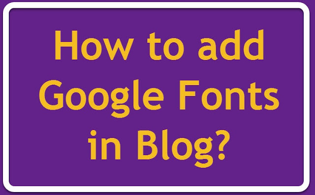 How to add Google Fonts in blog