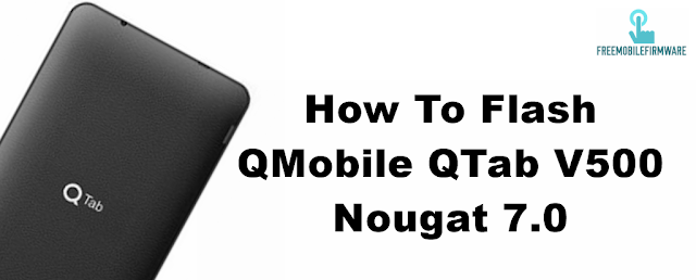 How To Flash QMobile QTab V500 Nougat 7.0 Using SP Flashtool