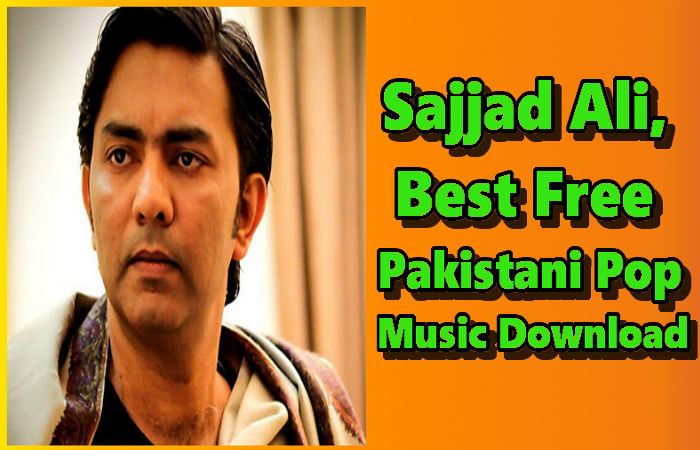 Sajjad Ali, Top 20, Best Free Pakistani Pop Music Download