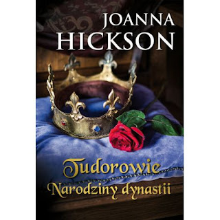 ''Tudorowie. Narodziny dynastii'' Joanna Hickson