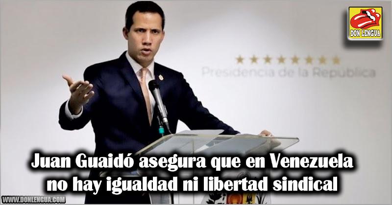 Juan Guaidó asegura que en Venezuela no hay igualdad ni libertad sindical