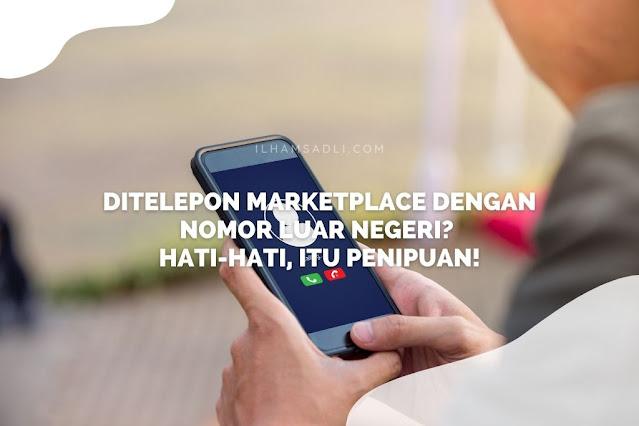 Ditelepon Marketplace dengan Nomor Luar Negeri? Hati-Hati, Itu Penipuan!