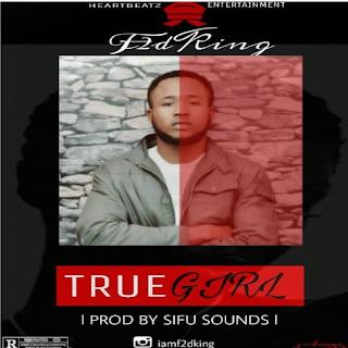 F2DKING - True Girl (Prod. by Sifu Sounds)