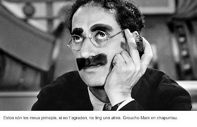 Estos són los meus prinsipis, si no t´agraden, ne ting uns atres (Groucho Marx)