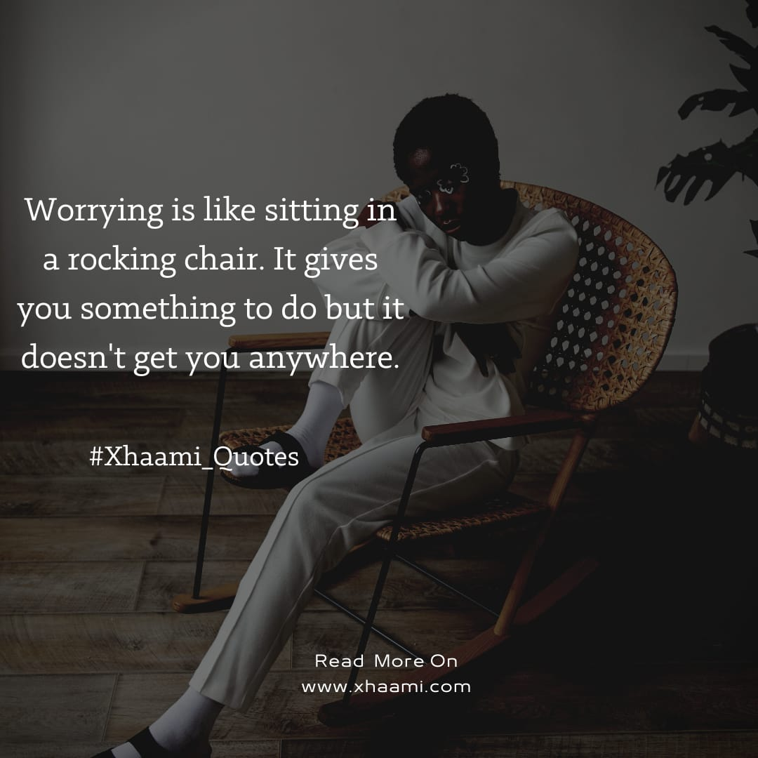 Worrying is like sitting in a rocking chair - xhami Quotes