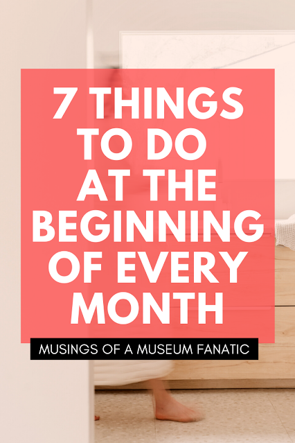 7 Things to Do at the Beginning of Every Month by Musings of a Museum Fanatic