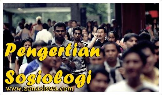 Pengertian Sosiologi Lengkap | www.zonasiswa.com