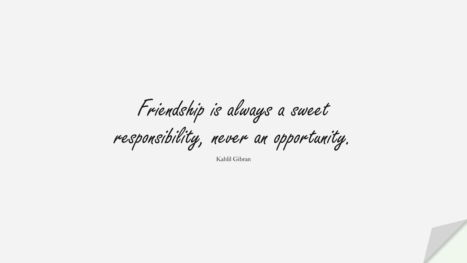 Friendship is always a sweet responsibility, never an opportunity. (Kahlil Gibran);  #FriendshipQuotes