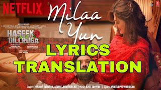 Milaa Yun Lyrics in English | With Translation | – Haseen Dillruba