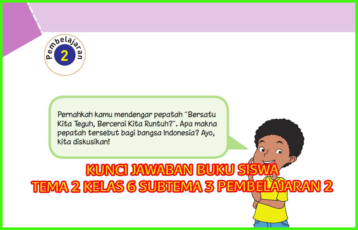 Indonesia merupakan negara yang terdiri dari banyak suku bangsa, maka persatuan itu adalah hal yang sangat …. Kunci Jawaban Buku Siswa Kelas 6 Tema 2 Halaman 109 110 111 Sanjayaops