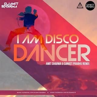 I AM DISCO DANCER (REMIX ) - AMIT SHARMA & SANKET PRABHU