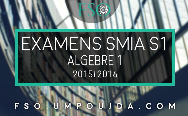 """SMIA S1 : Examens Corrigés """"Algèbre 1"""" 2015/2016"""
