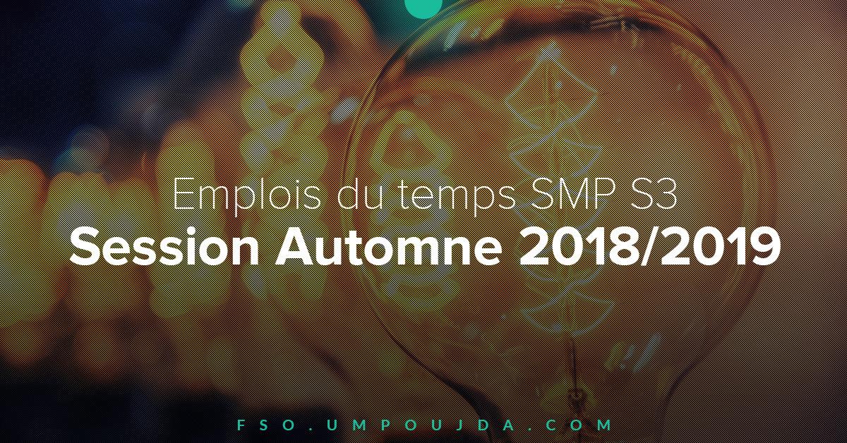 SMP S3 : Emplois du temps Session Automne 2018/2019