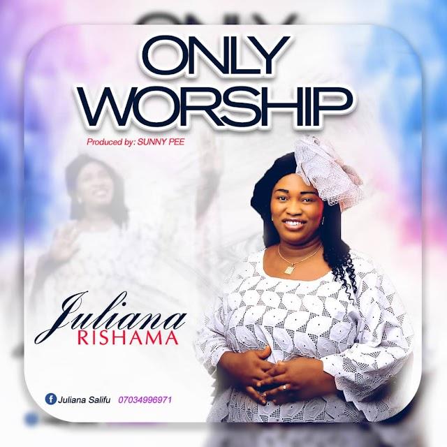 DOWNLOAD | AUDIO + VIDEO: JULIANA RISHAMA- ONLY WORSHIP