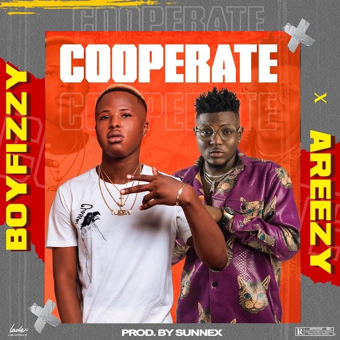 MUSIC: Boyfizzy ft Areezy - Cooperate
