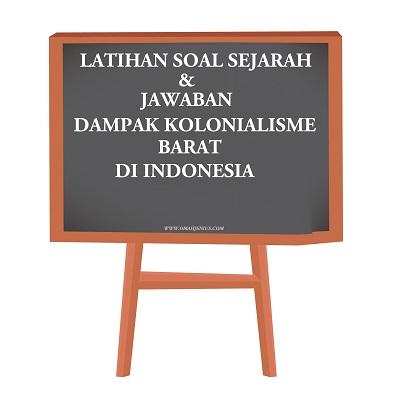 Latihan Soal Dampak Koloniaslisme Belanda di Indonesia dan Jawaban