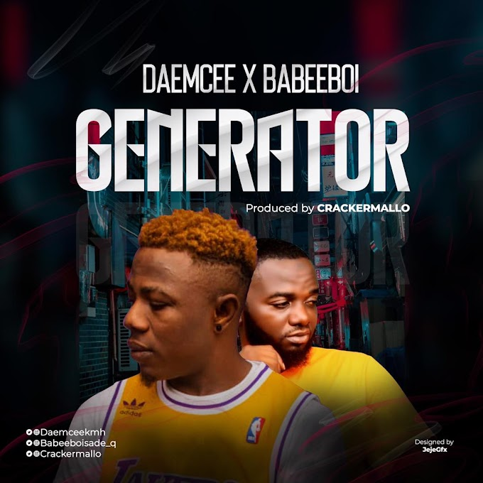 [Music] DAEMCEE X BABEEBOI - GENERATOR