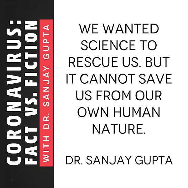 We wanted science to rescue us. But it cannot save us from our own human nature. — CNN's Chief Medical Correspondent Dr. Sanjay Gupta