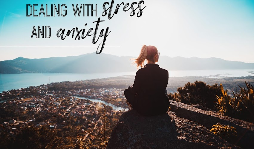 Dealing with Stress and Anxiety...
