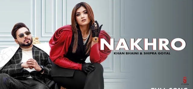 NAKHRO LYRICS - Khan Bhaini | Shipra Goyal