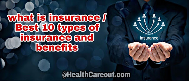 What is insurance / Best 10 types of insurance and benefits Healthcareout.com