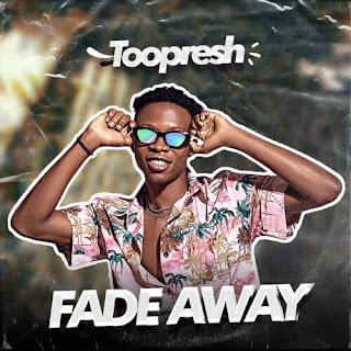 MUSIC: Toopresh - Fade Away   @Toopreshlives