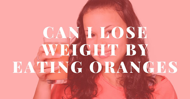 Can I lose weight by eating oranges