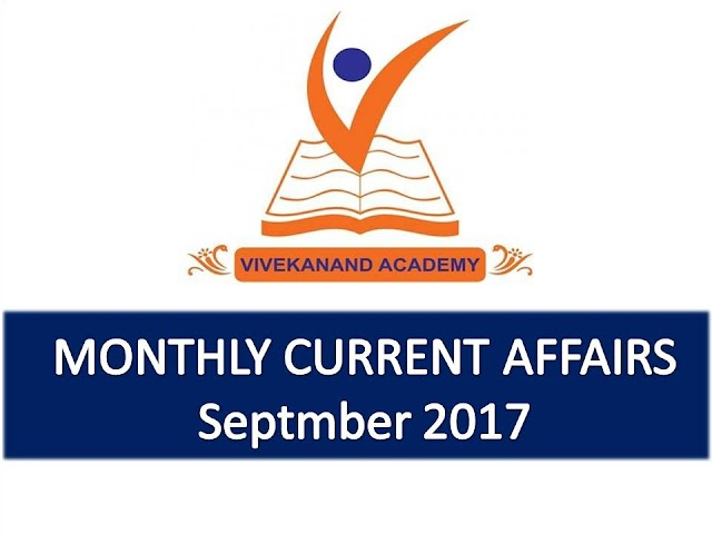 Vivekanand Academy Current Affairs Monthly - Septmber 2017