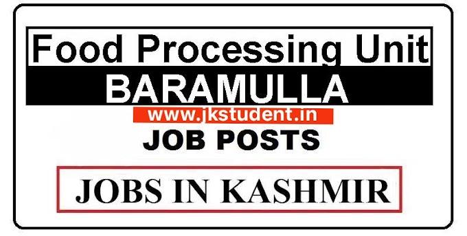 Food Processing Unit  Baramulla JoBs Recruitment 2021 For Various Posts