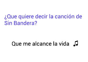Significado de la canción Que Me Alcance La Vida Sin Bandera Noel Schajris Leonel Garcia.