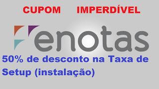 Cupom de Desconto eNotas - 50% de Desconto na Taxa de Setup (Melhor Emissor de Nota Fiscal Eletrônica)