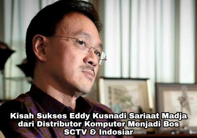 Kisah Sukses Eddy Kusnadi Sariaat Madja, dari Distributor Komputer hingga menjadi Bos SCTV & Indosiar