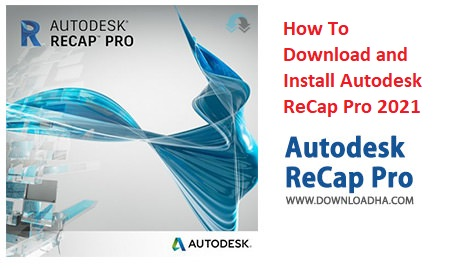 How to Download ReCap Pro 2021 with Genuine License Key from Official Website of Autodesk