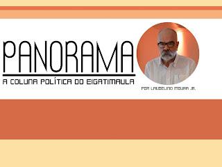 PANORAMA - A coluna politica do Eigatimaula