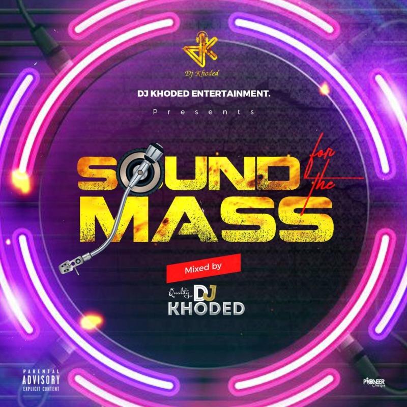 DJ Khoded - Sound For The Mass #Arewapublisize
