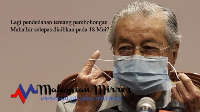 Lagi pendedahan tentang pembohongan Mahathir selepas diaibkan pada 18 Mei?