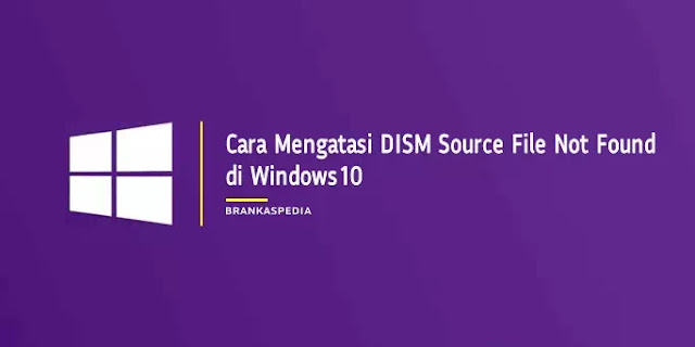 Cara Mengatasi DISM The source files could not be found di Windows 10