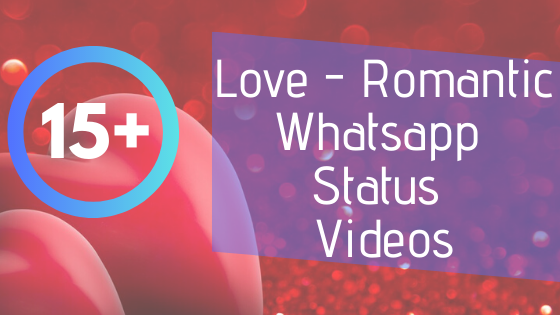 15+ Romantic Whatsapp Video Status Song Download