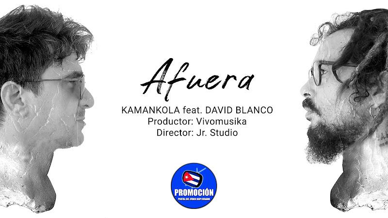 Kamankola & David Blanco - ¨Afuera¨ - Videoclip - Director: Jr Studio. Portal Del Vídeo Clip Cubano. Música cubana. Canción. Cuba.