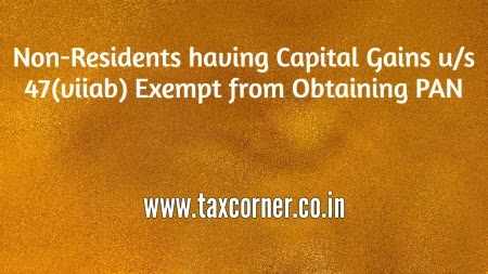 Non-Residents having Capital Gains u/s 47(viiab) Exempt from Obtaining PAN