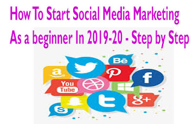 How To Start Social Media Marketing As A Beginner In 2019-20 - Step By Step