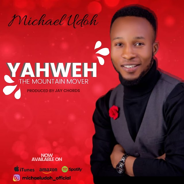 [Music + Video] Yahweh - Michael Udoh