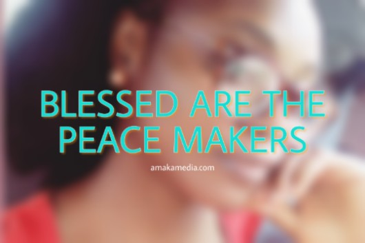 Blessed are the peacemakers_amakamedia