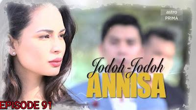 Tonton Drama Jodoh-Jodoh Annisa Episod 91