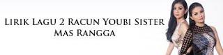 Lirik Lagu 2 Racun Youbi Sister - Mas Rangga